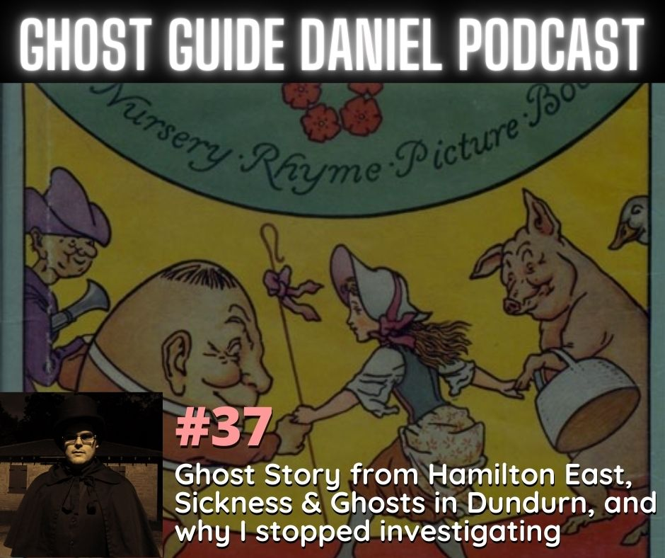 Podcast - Crazy Ghost Story from Hamilton East, Sickness and Ghosts with Dundurn, and why I stopped investigating