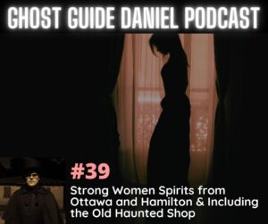 Strong Women Spirits from Ottawa and Hamilton & Including the Old Haunted Shop Podcast