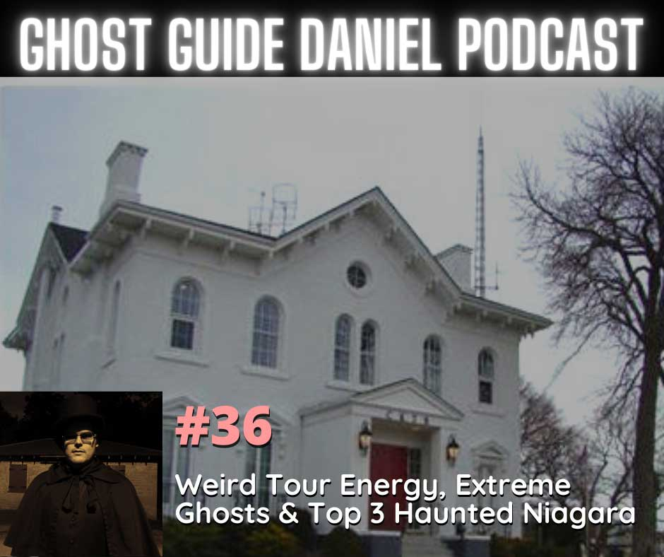Podcast - Weird Tour Energy, Extreme Ghosts & Top 3 Haunted Niagara - Ghost Guide Daniel